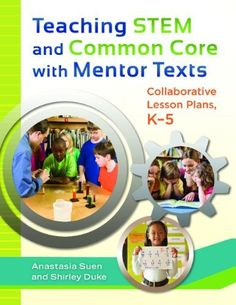 Teaching STEM and Common Core with Mentor Texts: Collaborative Lesson Plans, K-5 by Anastasia Suen, http://www.amazon.com/dp/1610694260/ref=cm_sw_r_pi_dp_ZlHisb18JFA0R