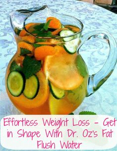 ~Dr. Oz Fat Flush Water~ Slice of grapefruit; ½ cucumber; 1 tangerine; 2 peppermint leaves; water & ice.Mix all ingredients together in a pitcher & drink it throughout the day. Grapefruit is great for fighting fat & controlling appetite. Peppermint leaves give it a great refreshing taste. Cucumbers aid in digestion & help to control bloating.