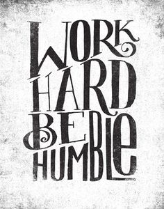 Work Hard. Be Humble.