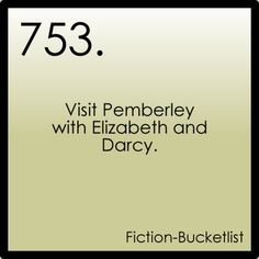 well, just plain VISIT pemberley, realistically