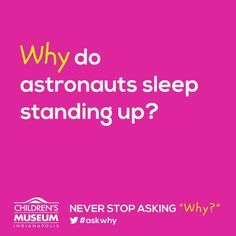 NEVER STOP ASKING WHY - Why do astronauts sleep standing up? by childrensmuseum.org: There is no gravity in outer space, so astronauts don't need normal beds because they can sleep in any direction they want! Each astronaut has a sleeping bag that attaches to... #Science #Kids #Space