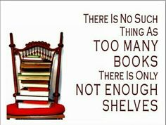 Exactly. I just built a bookshelf with my dad that's absolutely gigantic--it's taller than I am by, like, a foot and a half and I love it and all my books ACTUALLY FIT (or at least I think they do...there's still a few scattered around the house :3. Juli, I'd send you a pic, but my phone died.) EDIT: Note to self, never underestimate a bookworm. Over twelve hundred pins and it's only been three weeks. Wow.