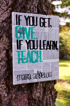 """Beautiful quote from Maya Angelou.  Wonderful teacher's gift.  Only one, READY TO SHIP  9x12 canvas """"If you get give.  If you learn, teach"""" 9x12 canvas, vintage dictionary page.  Created by Houseof3"""