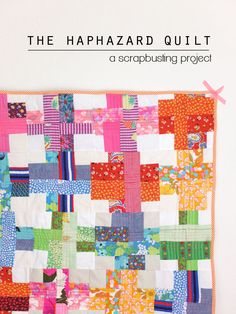 The Haphazard Quilt – A scrapbusting project
