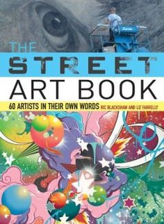 The street art book : 60 artists in their own words / Ric Blackshaw and Liz Farrelly.