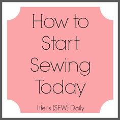 How to Start Sewing TODAY!! Easy step by step tutorial to get you started sewing + links to easy tutorials for beginner projects! via Life is {Sew} Daily