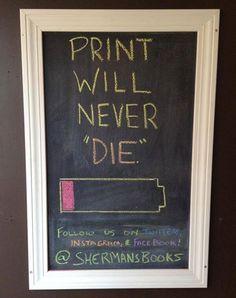 """Print will never die"" signage board @ Sherman's, Portland ME book display, store cafe, teen book, teen craftsideasstuff, display idea, book store, bookstor display"