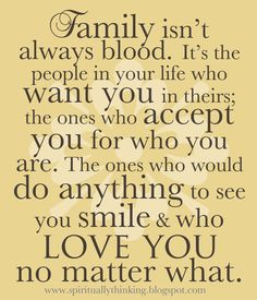 Family isn't always blood...TRUE