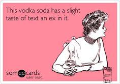 vodka ex text | Drinking #someecards