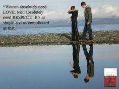 """""""Women absolutely need LOVE. Men absolutely need RESPECT. It's as simple and as complicated as that."""" - Dr. Emerson Eggerichs  http://www.familychristian.com/love-respect-4.html"""