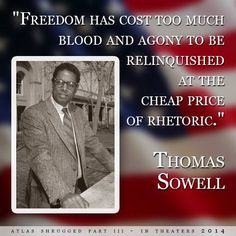 """Freedom has cost too much blood and agony to be relinquished at the cheap price of rhetoric."" ~ Thomas Sowell"