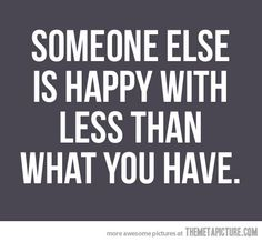 So true! Be happy.