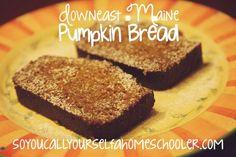 Downeast Maine Pumpkin Bread {Recipe} :: So You Call Yourself a Homeschooler?