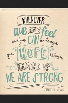 Just an ounce of hope is all it takes to make me strong sometimes.