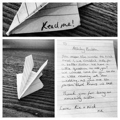 A little note asking my sister to speak at our wedding. Always making paper planes no matter how all we get.