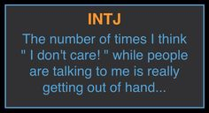 """I actually said this to someone once, """"I probably don't care."""" My censor was malfunctioning that day. It was such a shock to the person that they started laughing. It couldn't bee worse! lol INTJ"""