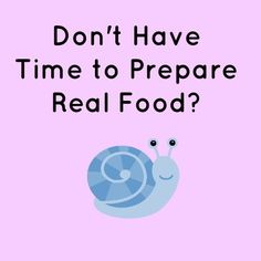 I Dont Have Time to Prepare Real Food