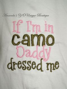 If I'm In Camo Daddy Dressed Me Embroidered Shirt. $22.00, via Etsy.