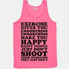 If+you+ever+need+motivation+to+get+up+and+work+out+remember+what+Elle+Woods+said:+Exercise+gives+you+endorphins,+endorphins+make+you+happy.+Happy+people+don't+shoot+their+husbands.+They+just+don't.    The+American+Apparel+Tank+Top+is+a+100%+combed+cotton,+mid-lightweight+jersey+fabric+tank+with+a...