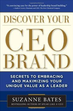 Discover Your CEO Brand: Secrets to Embracing and Maximizing Your Unique Value as a Leader by Suzanne Bates. $18.11. Publisher: McGraw-Hill; 1 edition (August 26, 2011). 256 pages. Author: Suzanne Bates. Publication: August 26, 2011. Save 28%!