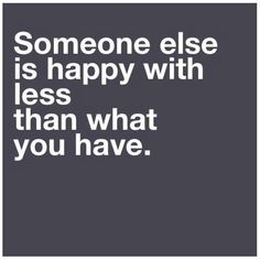 Truth. Be grateful.