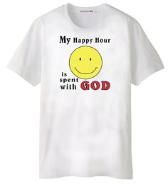 "My Happy Hour is spent with God  JT144  There's an old saying, ""Faith laughs"".    Yes, it does.  $10.95"
