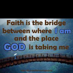 Faith Is A Bridge.