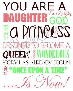 Every girl no matter what her age should have this hung in her bedroom....preferably on her mirror, so she will see it every time she looks at herself!