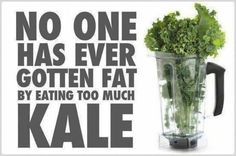 No One Has Ever Gotten Fat Eating Too Much Kale #kale #quotes #healthy