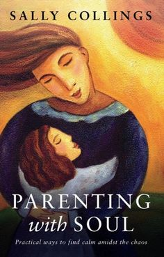 Booktopia - Parenting with Soul, Practical Ways to Find Calm Amidst the Chaos by Sally Collings, 9780732291518. Buy this book online.