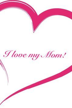 I love my Mom!