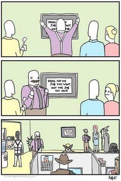 Vístete para el trabajo que deseas, no para el trabajo que tienes! #Humor