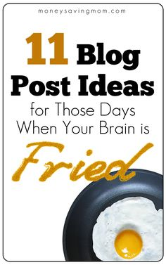 11 Blog Post Ideas for Those Days When Your Brain is Fried