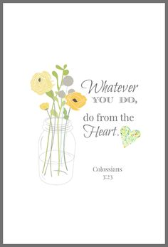 Whatever you do, do from the heart.  (Col. 3:23) free printable