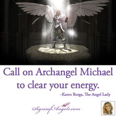 Archangel Michael is the Protector Angel. Ask him to use this huge strong sword to swipe away all the energy cords that are attached to you. Feel the relief and peace.  ~ Karen Borga