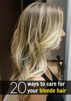 20 ways to care for your blonde hair...