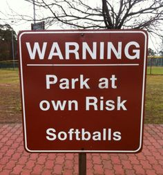 Is this sign speaking to Softballs? Pretty sure they can't read...  (find more funny signs at funnysigns.net)