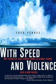 With speed and violence : why scientists fear tipping points in climate change / Fred Pearce