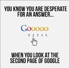 You know you are desperate for an answer... when you look at the second page of Google.
