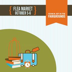 Stop by the Flea Market at the Iowa State Fairgrounds October 5-6.