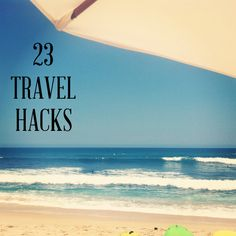 Travel hacks that will save you time, money and sanity.