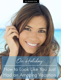 How to Look Like You Just Had an Amazing Vacation