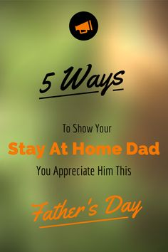 5 Ways To Show Your Stay At Home Dad You Appreciate Him This Father's Day