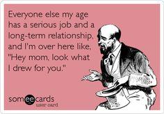 hahaha my life.