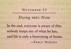 Life is Only a Borrowing of Bones - Pablo Neruda. ﻬஐღ|cM