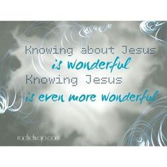 Knowing Jesus is even more wonderful