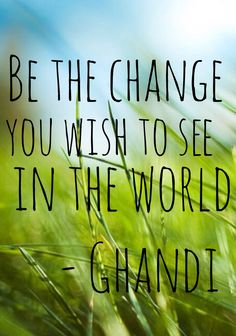 One of my favorite quotes that you could use while introducing Ghandi.