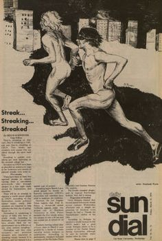"Front page of the Sundial, ""Streak … Streaking … Streaked"" March 15, 1974. This front page of the Daily Sundial, campus newspaper at California State University, Northridge (CSUN), depicts ""streakers"" running through campus. This article discusses the ""Greek"" (sorority and fraternity) origins of streaking and its prevalence on the east coast before it made its debut at CSUN. CSUN University Digital Archives."