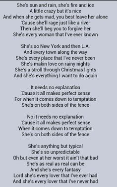 Garth Brooks (such a great song) she's every woman.