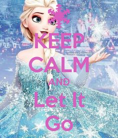 KEEP CALM AND LET IT GO. Love this movie!
